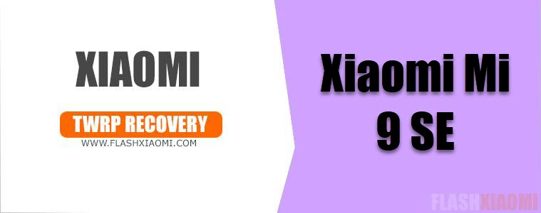 Download And Install TWRP on Xiaomi Mi 9 SE